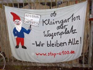 Ob Kleingarten oder Wagenplatz, Wir bleiben Alle! www.stop-A100.de